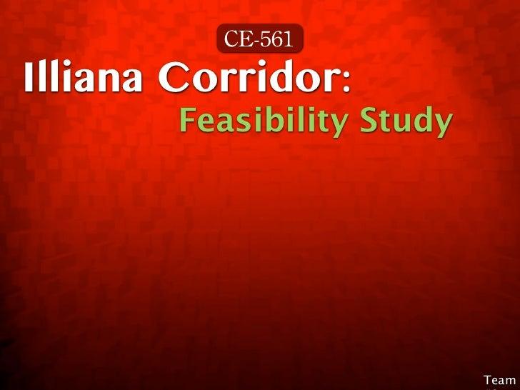 CE-561Illiana Corridor:        Feasibility Study                            Team