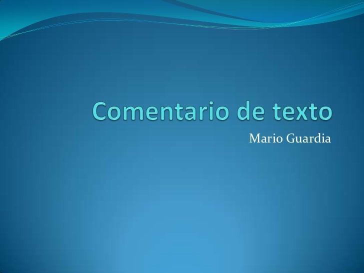 Comentario de texto<br />Mario Guardia<br />