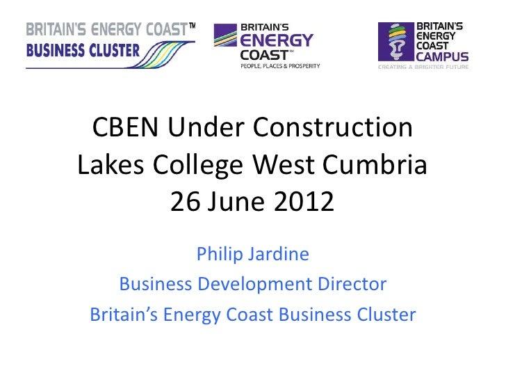 CBEN Under ConstructionLakes College West Cumbria       26 June 2012             Philip Jardine    Business Development Di...