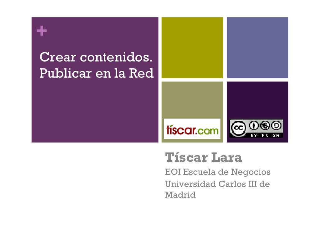 + Crear contenidos. Publicar en la Red                          Tíscar Lara                      EOI Escuela de Negocios  ...