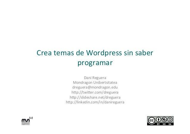 Crea  temas  de  Wordpress  sin  saber   programar   Dani  Reguera   Mondragon  Unibertsitatea   dre...