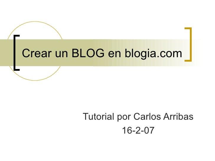 Crear un BLOG en blogia.com Tutorial por Carlos Arribas 16-2-07