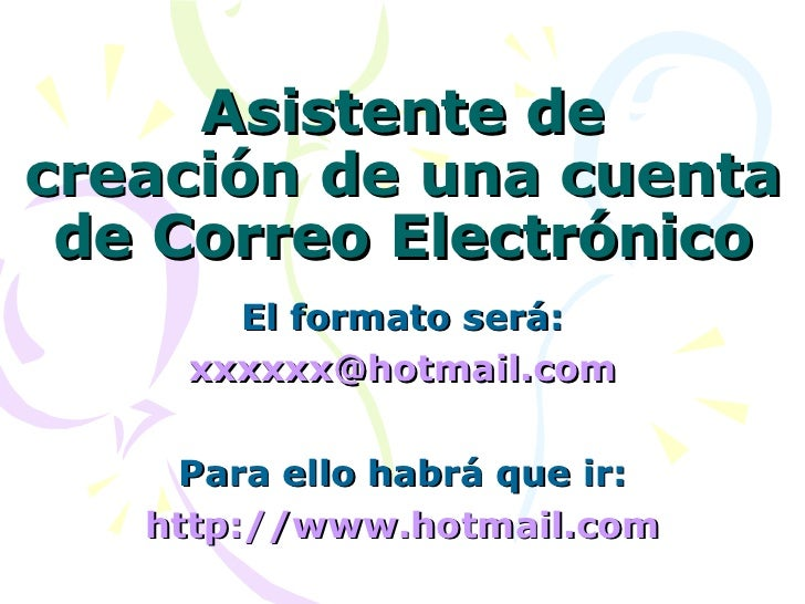 Asistente de creación de una cuenta de Correo Electrónico El formato será: [email_address] Para ello habrá que ir: http :/...