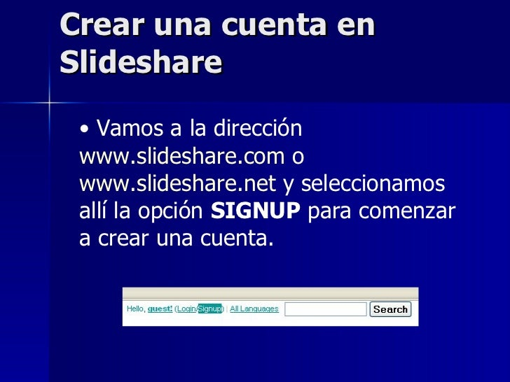 Crear una cuenta en Slideshare <ul><li>Vamos a la dirección  www.slideshare.com  o www.slideshare.net  y seleccionamos all...