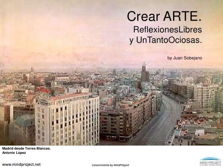 Crear ARTE.ReflexionesLibresy UnTantoOciosas.by Juan Sobejano<br />Madrid desde Torres Blancas. Antonio López<br />