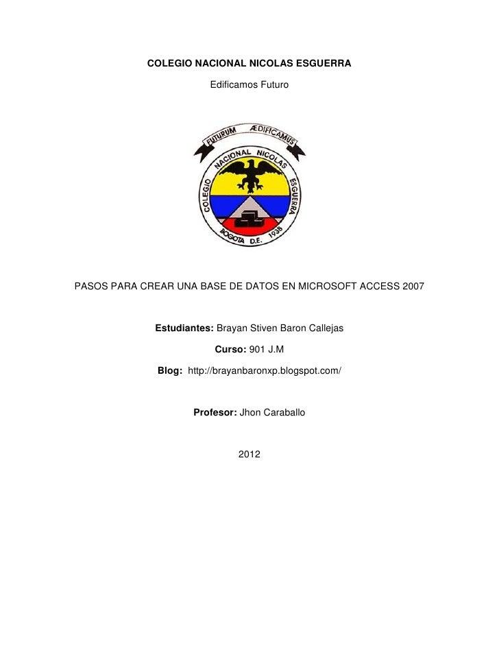 COLEGIO NACIONAL NICOLAS ESGUERRA                         Edificamos FuturoPASOS PARA CREAR UNA BASE DE DATOS EN MICROSOFT...