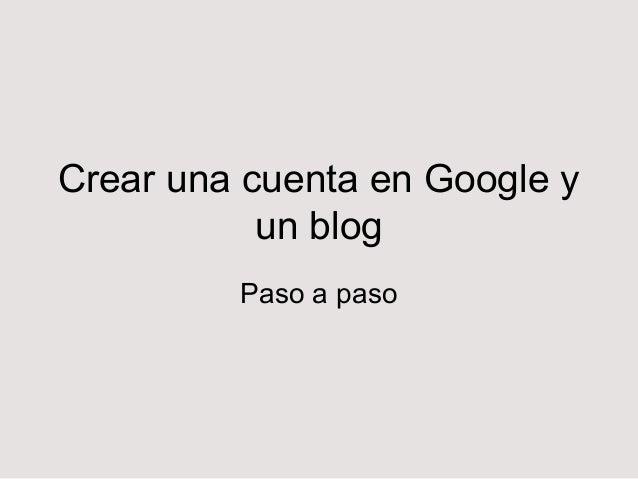 Crear una cuenta en Google y un blog Paso a paso