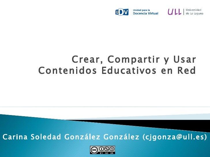 Crear, Compartir y Usar Contenidos Educativos en Red Carina Soledad González González (cjgonza@ull.es)