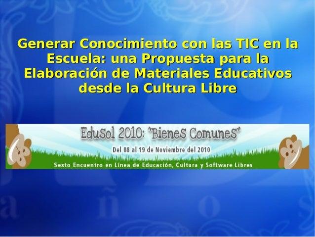 Generar Conocimiento con las TIC en laGenerar Conocimiento con las TIC en la Escuela: una Propuesta para laEscuela: una Pr...