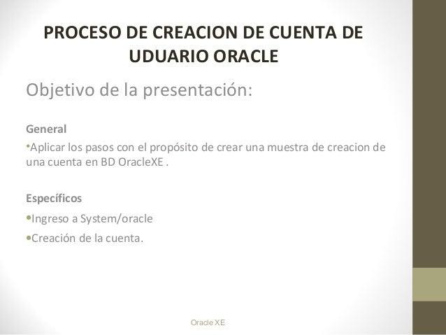 Crear cuenta ora, presentacion que proporciona pasos para crear cuenta en oracle XE2010