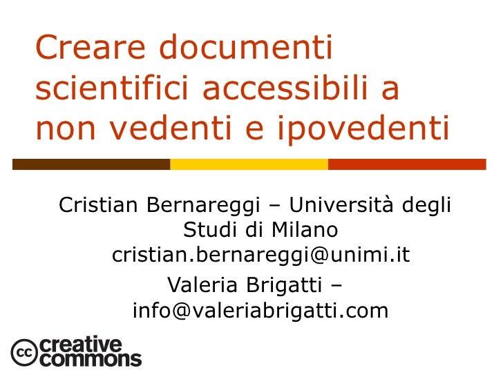 Creare documenti scientifici accessibili a non vedenti e ipovedenti   Cristian Bernareggi – Università degli              ...