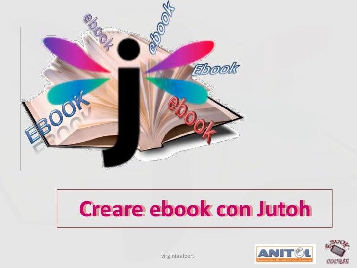 Creare ebook con JutohCreare ebook con Jutoh       virginia alberti