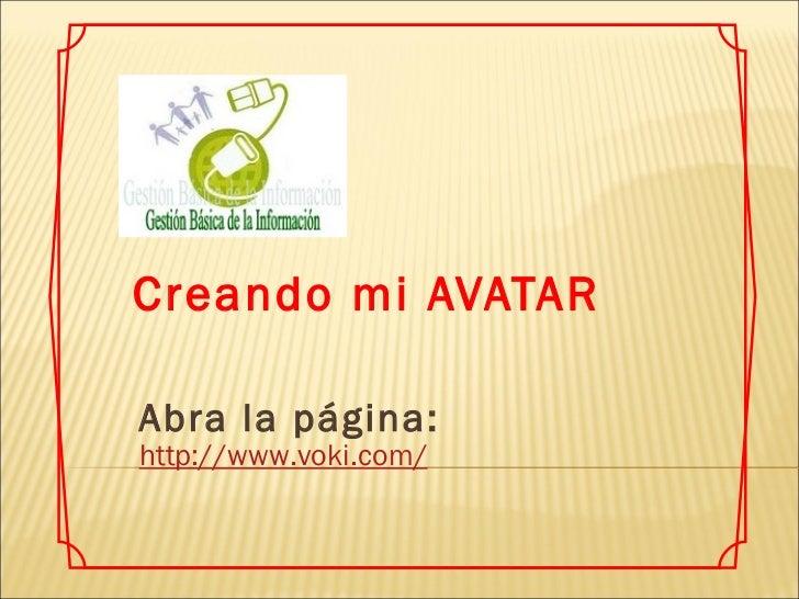 Creando mi AVATAR http://www.voki.com/ Abra la página: