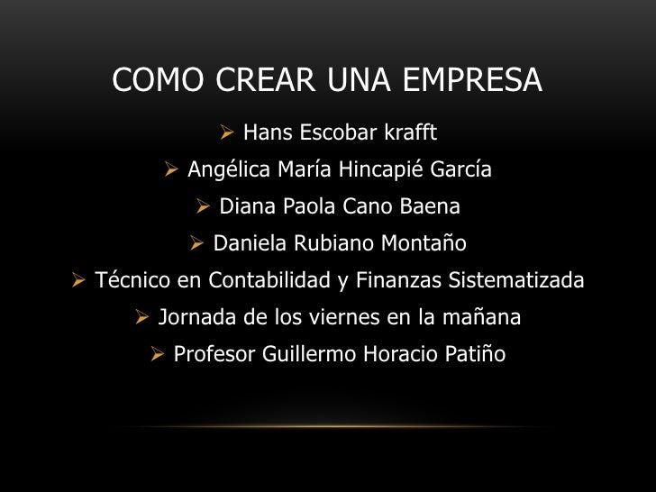 COMO CREAR UNA EMPRESA               Hans Escobar krafft          Angélica María Hincapié García             Diana Paol...