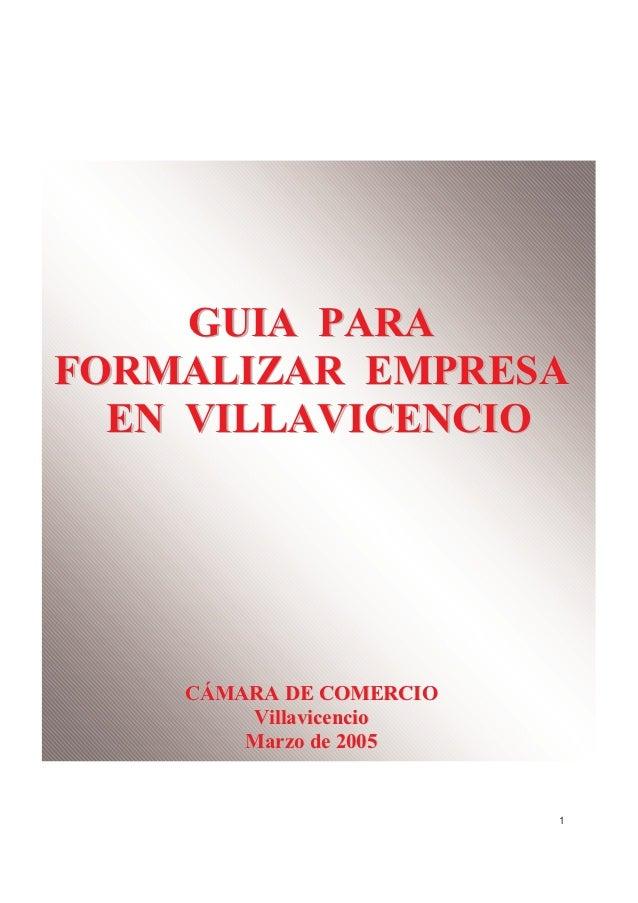 GUIA PARAFORMALIZAR EMPRESA  EN VILLAVICENCIO    CÁMARA DE COMERCIO        V il la v ic e n c i o        M a r z o de 2 0 ...