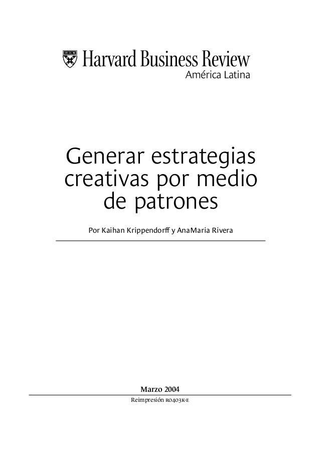 Por Kaihan Krippendorff y AnaMaria Rivera Generar estrategias creativas por medio de patrones Marzo 2004 Reimpresión r0403...