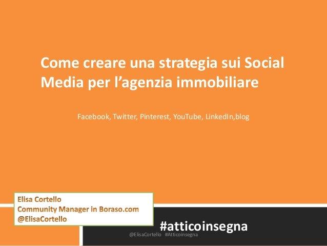 #atticoinsegnaCome creare una strategia sui SocialMedia per l'agenzia immobiliareFacebook, Twitter, Pinterest, YouTube, Li...