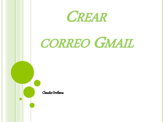 CREAR  CORREO GMAIL  Claudio Orellana