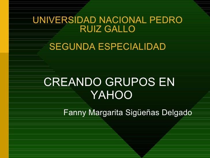 UNIVERSIDAD NACIONAL PEDRO         RUIZ GALLO   SEGUNDA ESPECIALIDAD    CREANDO GRUPOS EN        YAHOO      Fanny Margarit...