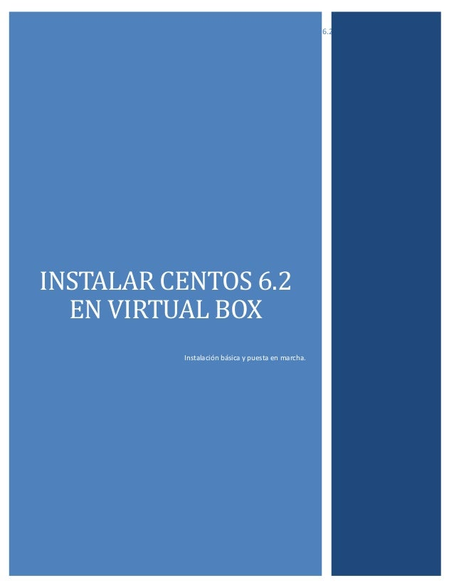 Instalar Centos 6.2 en Virtual Box   Moisés Araya  INSTALAR CENTOS 6.2 EN VIRTUAL BOX Instalación básica y puesta en march...