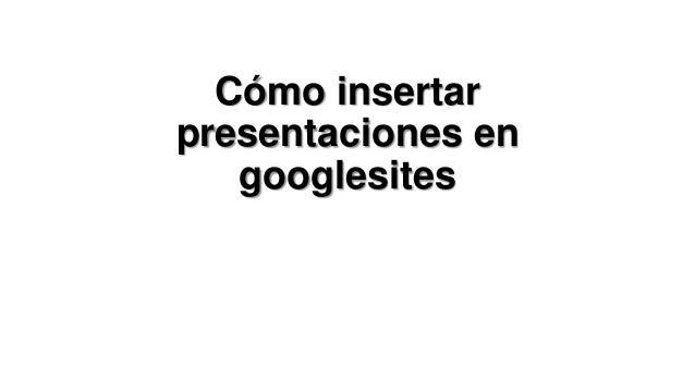 Cómo insertar presentaciones en googlesites