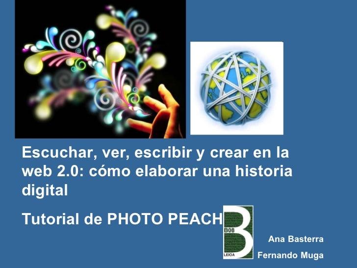 Escuchar, ver, escribir y crear en la web 2.0: cómo elaborar una historia digital Tutorial de PHOTO PEACH Ana Basterra Fer...