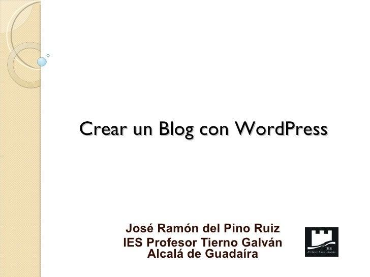 Crear un Blog con WordPress José Ramón del Pino Ruiz IES Profesor Tierno Galván Alcalá de Guadaíra
