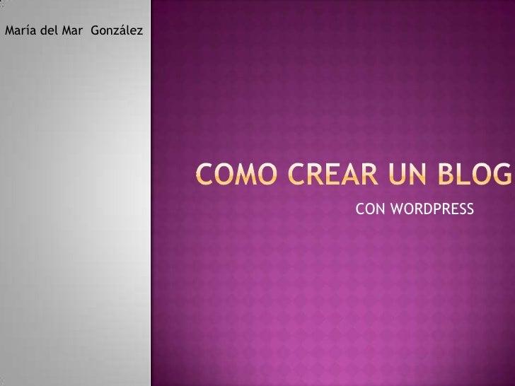 Como crear un blog<br />CON WORDPRESS<br />María del Mar  González<br />