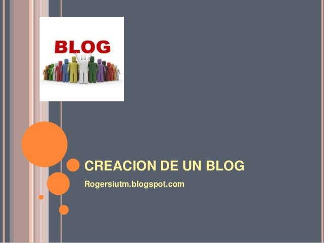 CREACION DE UN BLOGRogersiutm.blogspot.com