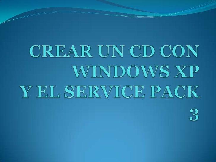 CREAR UN CD CON WINDOWS XPY EL SERVICE PACK 3<br />