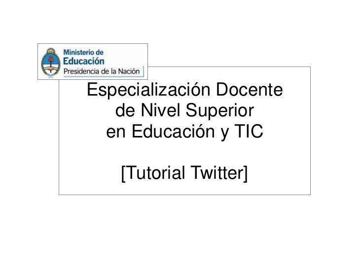 Especialización Docente   de Nivel Superior  en Educación y TIC    [Tutorial Twitter]