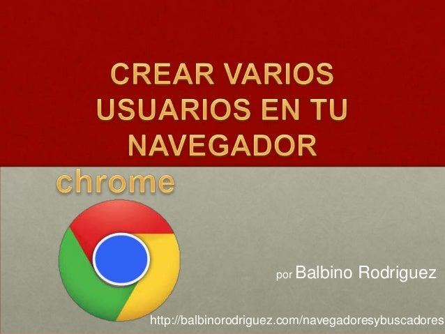 por Balbino  Rodriguez  http://balbinorodriguez.com/navegadoresybuscadores