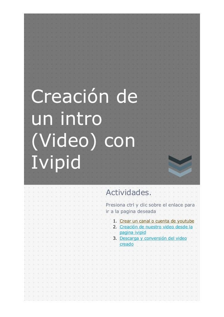 Creación deun intro(Video) conIvipid       Actividades.       Presiona ctrl y clic sobre el enlace para       ir a la pagi...
