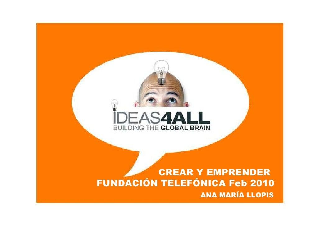 CREAR Y EMPRENDER FUNDACIÓN TELEFÓNICA Feb 2010                 ANA MARÍA LLOPIS