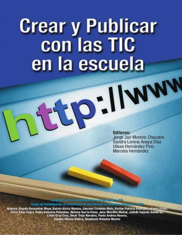 Crear y Publicar con las TIC en la escuelaEditores:Jorge Jair Moreno Chaustre, Sandra Lorena Anaya Díaz,Ulises Hernandez P...