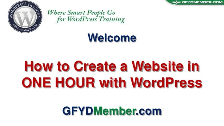 Welcome<br />How to Create a Website in<br />ONE HOUR with WordPress<br />GFYDMember.com<br />