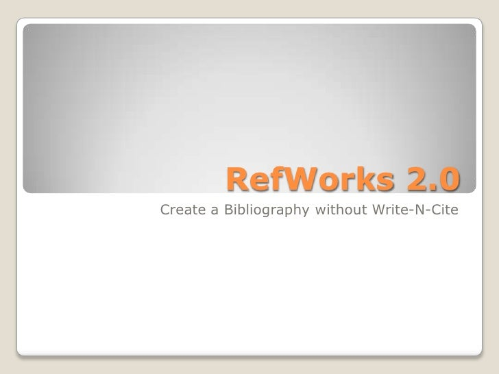 RefWorks 2.0Create a Bibliography without Write-N-Cite