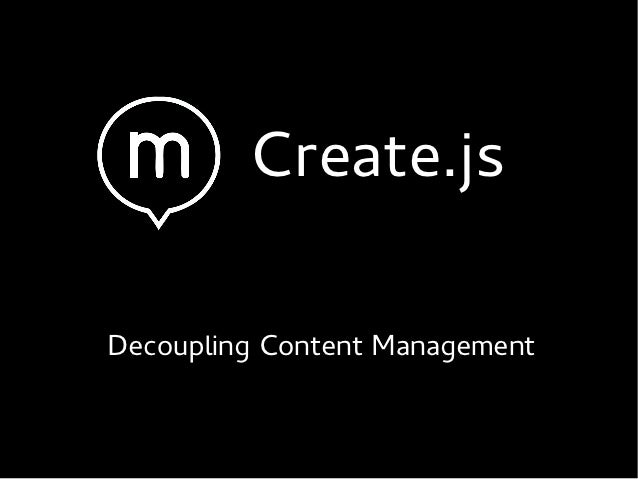 Create.jsDecoupling Content Management