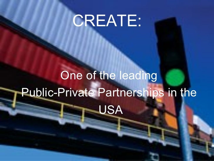 CREATE:       One of the leadingPublic-Private Partnerships in the               USA
