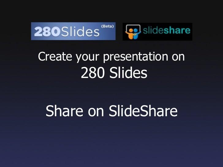Create your presentation on  280 Slides Share on SlideShare