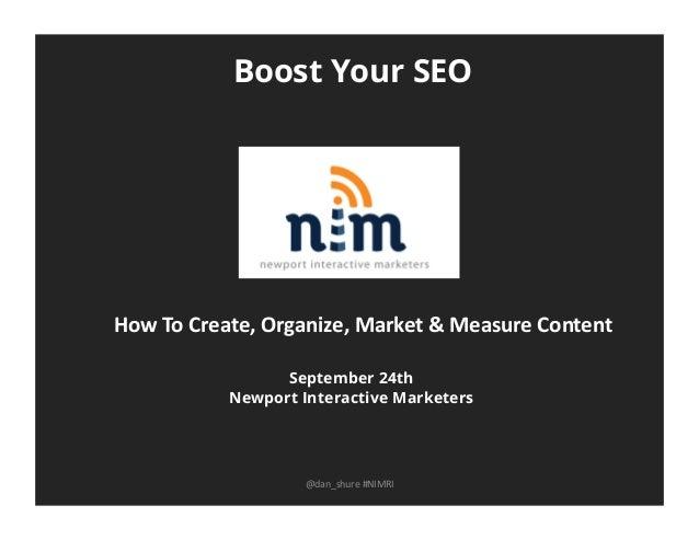 Boost Your SEO September 24th Newport Interactive Marketers @dan_shure  #NIMRI   How  To  Create,  Organize,  ...