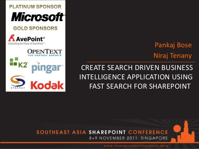 CREATE SEARCH DRIVEN BUSINESS INTELLIGENCE APPLICATION USING FAST SEARCH FOR SHAREPOINT Pankaj Bose Niraj Tenany