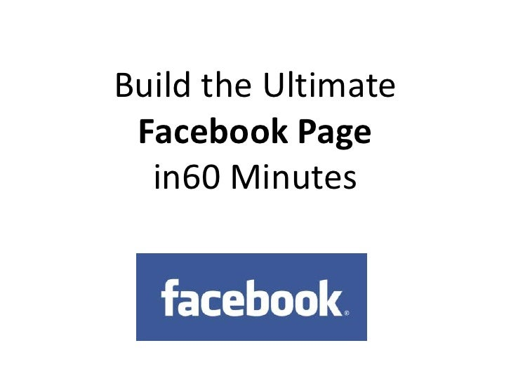 Create The Ultimate Facebook Page in 60 Minutes
