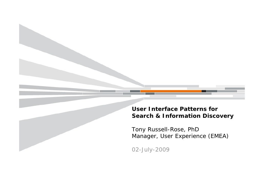 User Interface Patterns for Search & Information Discovery  Tony Russell-Rose, PhD Manager, User Experience (EMEA)  02-Jul...