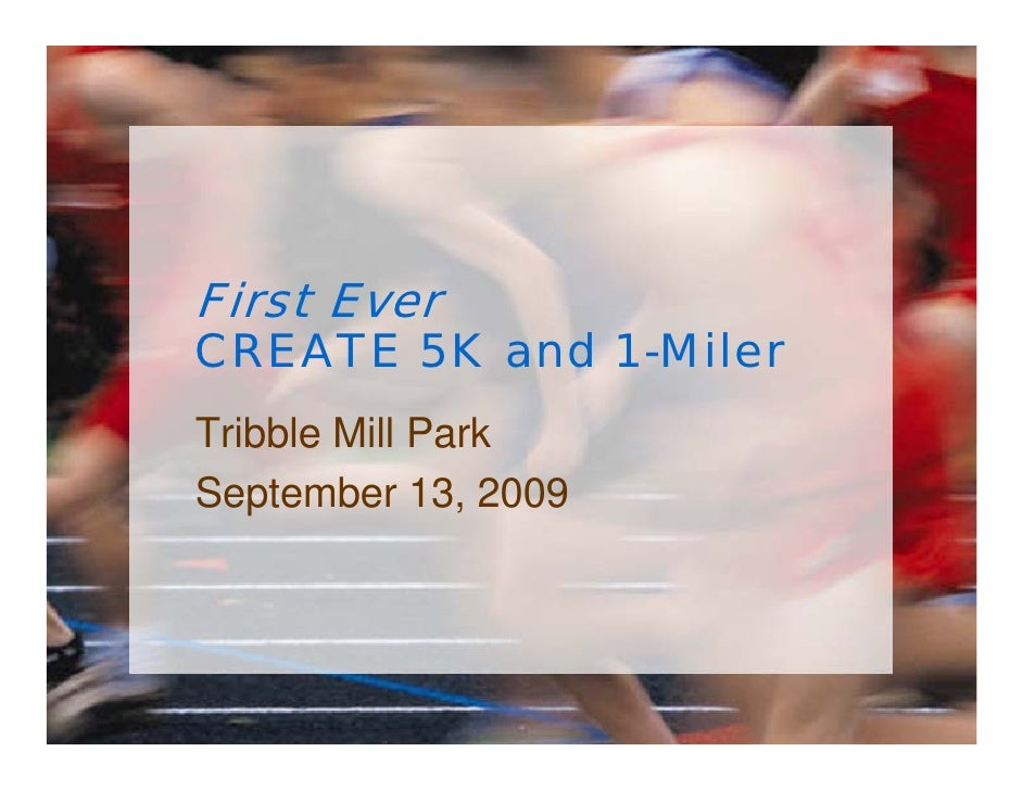 First Ever CREATE 5K and 1-Miler Tribble Mill Park September 13, 2009