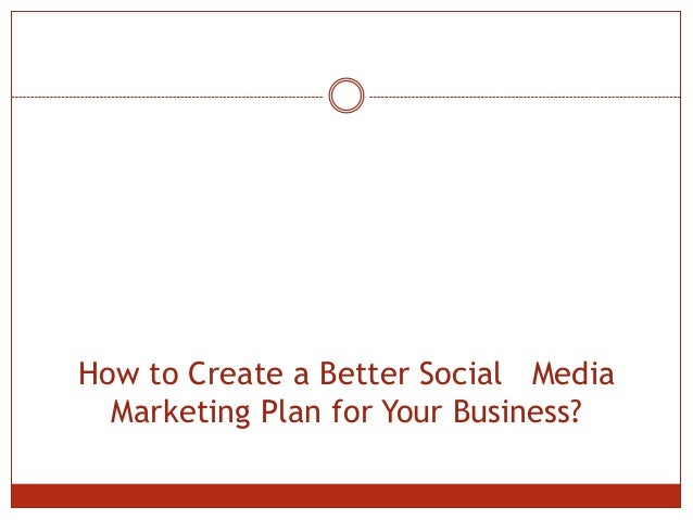 How to Create a Better Social Media Marketing Plan for Your Business?