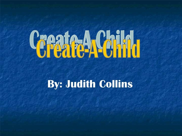 By: Judith Collins  Create-A-Child