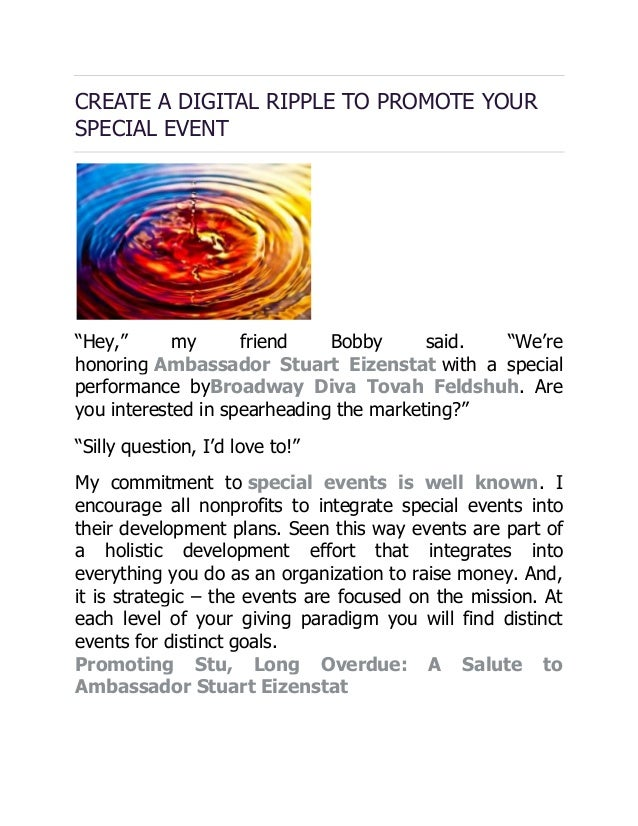 """CREATE A DIGITAL RIPPLE TO PROMOTE YOUR SPECIAL EVENT """"Hey,"""" my friend Bobby said. """"We're honoring Ambassador Stuart Eizen..."""
