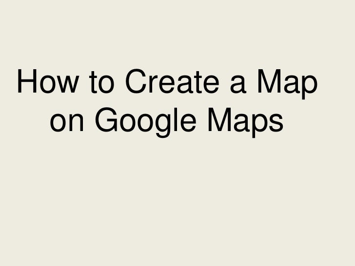 How to Create a Map  on Google Maps