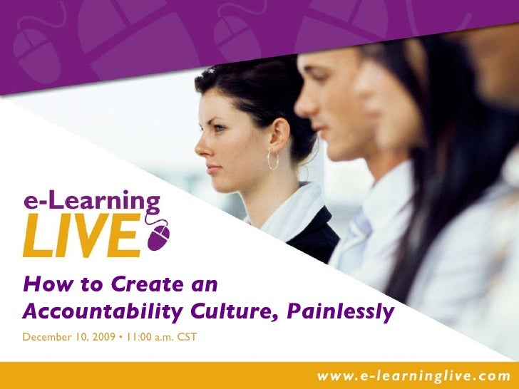 How to Create an  Accountability Culture, Painlessly SUBTITLE HERE December 10, 2009 • 11:00 a.m. CST